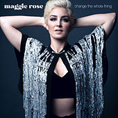 Change the Whole Thing de Maggie Rose