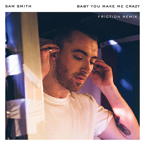 Baby, You Make Me Crazy (Friction Remix) by Sam Smith