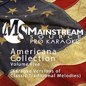 Americana Collection, Vol. 5: Karaoke Versions of Classic Traditional Melodies de Mainstream Source Pro Karaoke BLOCKED