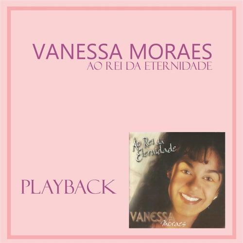 Vanessa Moraes - Ao Rei da Eternidade (Playback) 2001