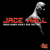Video Games Aren't Bad For You by Jace Hall