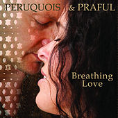 Breathing Love by Peruquois & Praful
