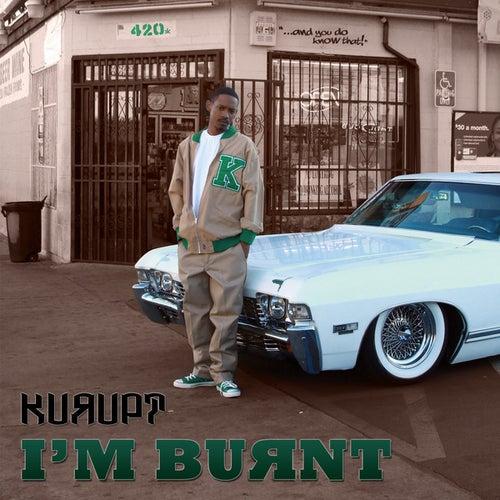 I'm Burnt by Kurupt