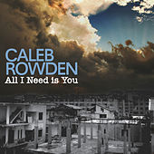 All I Need Is You by Caleb Rowden