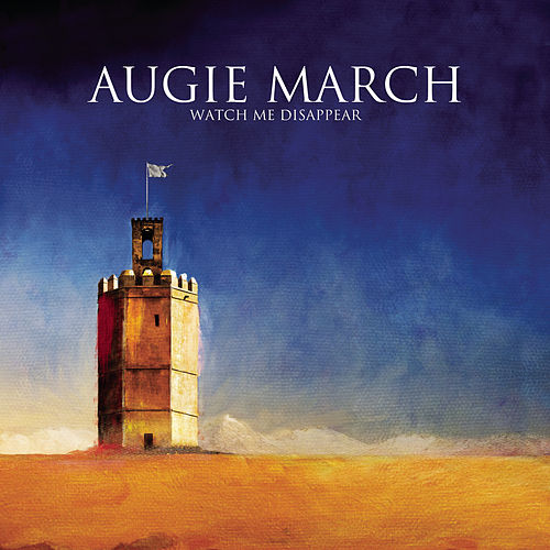 Watch Me Disappear by Augie March
