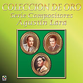 Coleccion de Oro Serie Compositores Agustin Lara by Various Artists