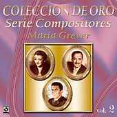 Coleccion de Oro Serie Compositores Maria Grever by Various Artists
