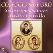 Coleccion de Oro Serie Compositores Alvaro Carrillo de Various Artists