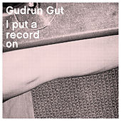 I Put a Record On by Gudrun Gut