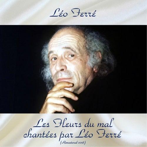 Les Fleurs du mal chantées par Léo Ferré (Remastered 2018) de Leo Ferre