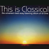 This Is Classical - The Universe's Best Easy Listening Album Of All Time by Various Artists