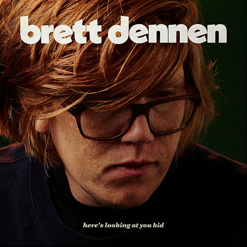 Here's Looking at You Kid by Brett Dennen