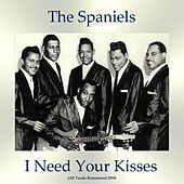 I Need Your Kisses (All Tracks Remastered 2018) by The Spaniels