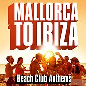 Mallorca to Ibiza - Beach Club Anthems von Various Artists