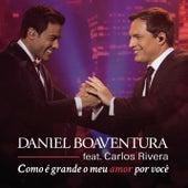 Como é Grande o Meu Amor por Você (Ao Vivo) de Daniel Boaventura