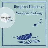 Vor dem Anfang (Ungekürzte Autorenlesung) von Burghart Klaußner