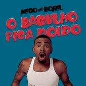 O Bagulho Fica Doido by Nego Do Borel