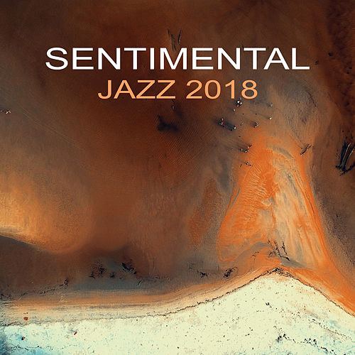 Sentimental Jazz 2018 by Relaxing Piano Music