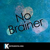 No Brainer (In the Style of DJ Khaled feat. Justin Bieber, Chance the Rapper & Quavo) [Karaoke Version] by Instrumental King