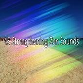 45 Strengthening Zen Sounds von Music For Meditation