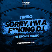 Sorry, I'm a F**king DJ [The Tronix Remix] by TimBo