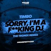 Sorry, I'm a F**king DJ [The Tronix Remix] von TimBo