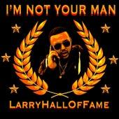 Im Not Your Man de LarryHallOfFame