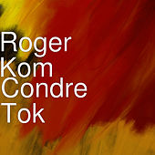 Condre Tok by Roger Kom