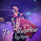 Pa' Tololochar by Roy Rosas