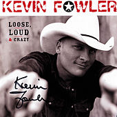 Loose, Loud & Crazy by Kevin Fowler
