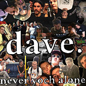Never Yoch Alone by Dave