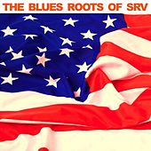 The Blues Roots of SRV de Various Artists