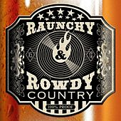 Raunchy & Rowdy Country de Various Artists