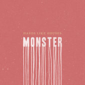 Monster de Hands Like Houses
