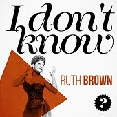 I Don't Know by Ruth Brown