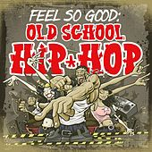 Feel So Good: Old School Hip Hop by Various Artists