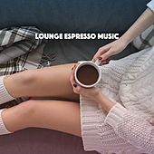 Lounge Espresso Music by Various Artists