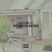So Much More de Wordplay T.JAY