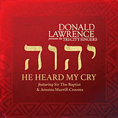 He Heard My Cry (feat. Sir The Baptist & Arnetta Murrill-Crooms) by Donald Lawrence