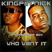 Who Want It by Kingpin Nick