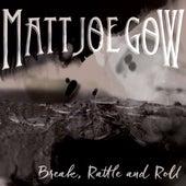 Break, Rattle and Roll by Matt Joe Gow