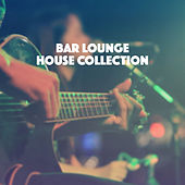 Bar Lounge House Collection by Various Artists