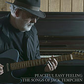 Peaceful Easy Feeling: The Songs of Jack Tempchin by Jack Tempchin