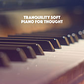 Tranquility: Soft Piano for Thought by Various Artists