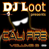 DJ Loot Presents: Cali Fire, Vol. 6 von Various Artists