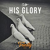 With His Glory by Trinity