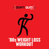 Don't Quit Music: '80s Weight Loss Workout (Exercise, Fitness, Workout, Aerobics, Running, Walking, Weight Lifting, Cardio, Weight Loss, Abs) de Various Artists