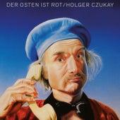 Der Osten Ist Rot by Holger Czukay