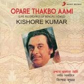 Opare Thakbo Aami (Live Recordings of Bengali Songs) by Kishore Kumar