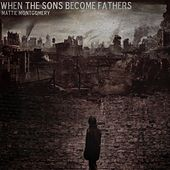 When The Sons Become Fathers by Mattie Montgomery